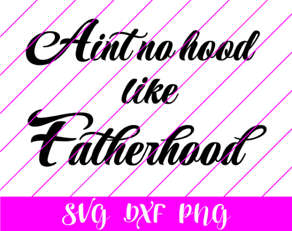 Aint no hood like fatherhood SVG