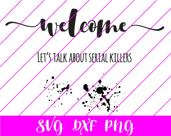Welcome Let's Talk About Serial Killers svg