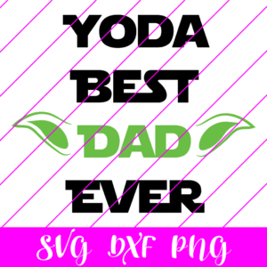 Yoda Best Dad Ever SVG